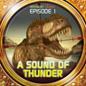 A Sound of Thunder (Dramatized): Bradbury Thirteen: Episode 1, by Ray Bradbury