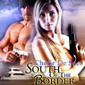 South of the Border (Unabridged), by Cherie De Sues