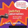 South Park Conservatives: The Revolt Against Liberal Media Bias (Unabridged) Audiobook, by Brian C. Anderson