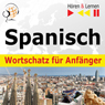 Spanisch Wortschatz fur Anfanger (Spanish Vocabulary for Beginners): HOren & Lernen (Listen & Learn) (Unabridged) Audiobook, by Dorota Guzik