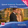 Spanish Aristocrat, Forced Bride (Unabridged), by India Grey