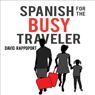 Spanish for the Busy Traveler (Unabridged) Audiobook, by David Rappoport