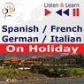 Spanish / French / German / Italian - on Holiday - Listen & Learn to Speak: De vacaciones, Conversations de vacances, Deutsch fur die Ferien, In vacanza (Unabridged) Audiobook, by Dorota Guzik