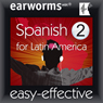 Spanish (Latin American), Volume 2 (Unabridged), by Earworms Learning