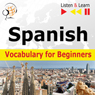 Spanish Vocabulary for Beginners: Start talking, 1000 Basic Words & Phrases in Practice, 1000 Basic Words & Phrases at Work Audiobook, by Dorota Guzik