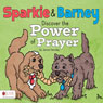Sparkie and Barney Discover the Power of Prayer (Unabridged) Audiobook, by Janice Hensley