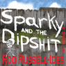 Sparky and the Dipshit (Unabridged) Audiobook, by Rod Russell-Ides