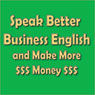 Speak Better Business English and Make More Money, by Amy Gillett
