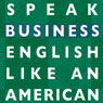 Speak Business English Like an American: Learn the Idioms & Expressions You Need to Succeed on the Job!, by Amy Gillett