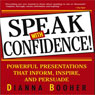 Speak with Confidence: Powerful Presentations that Inform, Inspire and Persuade (Unabridged) Audiobook, by Dianna Booher