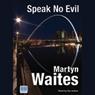 Speak No Evil (Unabridged), by Martyn Waites