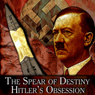 The Spear of Destiny: Hitlers Obsession, by Jerry E. Smith