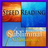 Speed-Reading Subliminal Affirmations: Reading Faster & Skimming Text, Solfeggio Tones, Binaural Beats, Self-Help, Meditation, Hypnosis Audiobook, by Subliminal Hypnosis