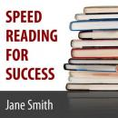 Speed Reading for Success: How to find, absorb and retain the information you need for success (Unabridged) Audiobook, by Jane Smith