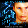 Spell of Summoning: Dark Caster Series, Book 1 (Unabridged), by Anna Abner