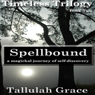 Spellbound: Timeless Trilogy, Book Two (Unabridged), by Tallulah Grace