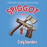 Spiggot: A Depraved Comedy (Unabridged), by Craig Saunders