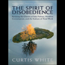 The Spirit of Disobedience: Politics, Consumption, and the Culture of Total Work (Unabridged) Audiobook, by Curtis White