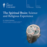 The Spiritual Brain: Science and Religious Experience Audiobook, by The Great Courses