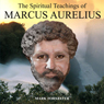 The Spiritual Teachings of Marcus Aurelius Audiobook, by Mark Forstater