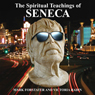 The Spiritual Teachings of Seneca: Ancient Philosophy for Modern Wisdom, by Mark Forstater