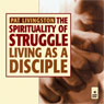The Spirituality of Struggle: Living as a Disciple, by Pat Livingston