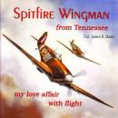 Spitfire Wingman from Tennessee: My Love Affair with Flight (Unabridged) Audiobook, by Colonel James R. Haun
