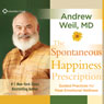 The Spontaneous Happiness Prescription: Guided Practices for Peak Emotional Wellness Audiobook, by Andrew Weil