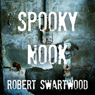 Spooky Nook (Unabridged), by Robert Swartwood