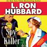 Spy Killer (Unabridged) Audiobook, by L. Ron Hubbard