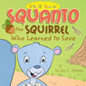 Squanto: The Squirrel Who Learned to Save (Unabridged), by Jay Adams