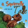 A Squirrelly Tale (Unabridged), by Lori Taylor