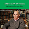 Stairway of Surprise: Six Steps to a Creative Life (Unabridged) Audiobook, by Dr. Michael Lipson
