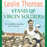 Stand Up Virgin Soldiers: Virgin Soldiers, Book 3 (Unabridged), by Leslie Thomas