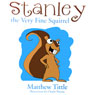 Stanley the Very Fine Squirrel (Unabridged) Audiobook, by Matthew Tittle