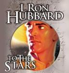 To the Stars (Unabridged), by L. Ron Hubbar