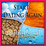 Start Dating Again Subliminal Affirmations: New Love Life & Get Over a Break Up, Solfeggio Tones, Binaural Beats, Self Help Meditation Hypnosis Audiobook, by Subliminal Hypnosis