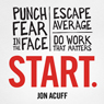 Start: Punch Fear in the Face, Escape Average, and Do Work That Matters (Unabridged), by Jon Acuff