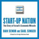 Start-Up Nation: The Story of Israels Economic Miracle (Unabridged), by Dan Senor