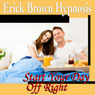 Start Your Day Off Right Hypnosis: Be a Morning Person and Wake Up Happy, Guided Meditation, Self Hypnosis, Binaural Beats Audiobook, by Erick Brown Hypnosis