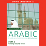 Starting Out in Arabic, Part 2: Getting Around Town Audiobook, by Living Language