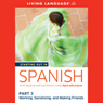 Starting Out in Spanish, Part 3: Working, Socializing, and Making Friends, by Living Language