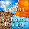 Stay Faithful with Subliminal Affirmations: Adultery & Relationship Help, Solfeggio Tones, Binaural Beats, Self Help Meditation Hypnosis Audiobook, by Subliminal Hypnosis