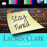 Stay Tuned (Unabridged), by Lauren Clark