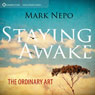 Staying Awake: The Ordinary Art Audiobook, by Mark Nepo