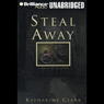 Steal Away (Unabridged), by Katharine Clark
