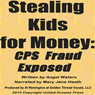 Stealing Kids for Money: CPS Fraud Exposed (Unabridged) Audiobook, by Angel Waters