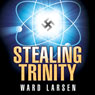 Stealing Trinity (Unabridged) Audiobook, by Ward Larsen