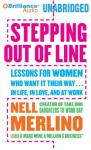 Stepping Out of Line: Lessons for Women Who Want It Their Way...In Life, in Love, and at Work (Unabridged), by Nell Merlino