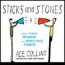 Sticks and Stones: Using Your Words as a Positive Force (Unabridged), by Ace Collins